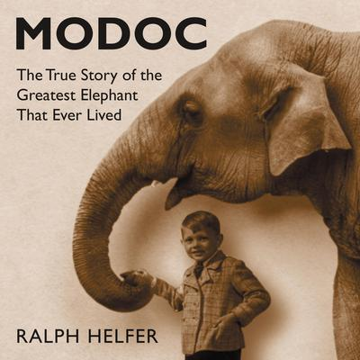Modoc: The True Story of the Greatest Elephant That Ever Lived Audiobook, by