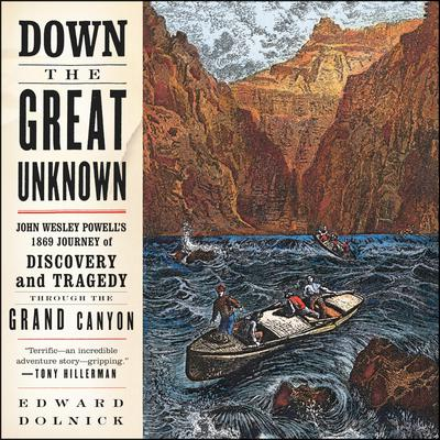 Down the Great Unknown: John Wesley Powells 1869 Journey of Discovery and Tragedy Through the Grand Canyon Audiobook, by Edward Dolnick