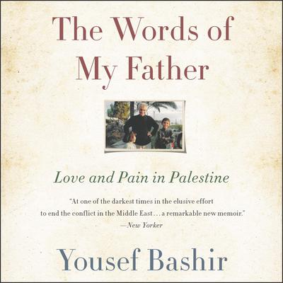 The Words of My Father: Love and Pain in Palestine Audiobook, by Yousef Bashir