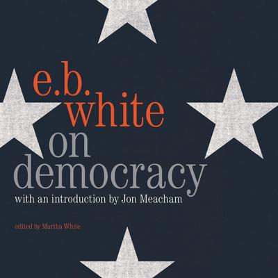 On Democracy Audiobook, by E. B. White