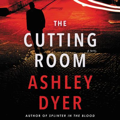 The Cutting Room: A Novel Audiobook, by Ashley Dyer