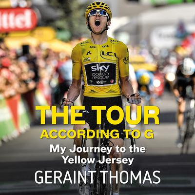 The Tour According to G: My Journey to the Yellow Jersey Audiobook, by Geraint Thomas