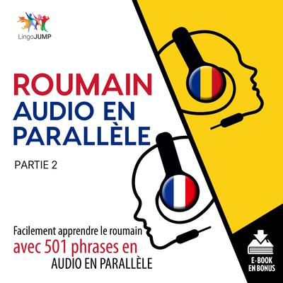 Roumain audio en parallle - Facilement apprendre leroumainavec 501 phrases en audio en parallle - Partie 2 Audiobook, by Lingo Jump