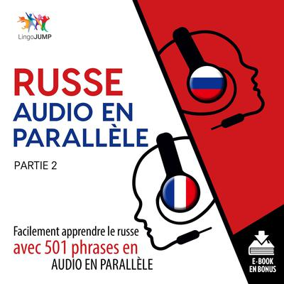 Russe audio en parallle - Facilement apprendre lerusseavec 501 phrases en audio en parallle - Partie 2 Audiobook, by Lingo Jump