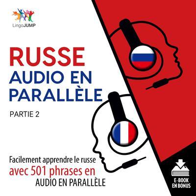 Russe audio en parallle - Facilement apprendre lerusseavec 501 phrases en audio en parallle - Partie 2 Audiobook, by Lingo Jump