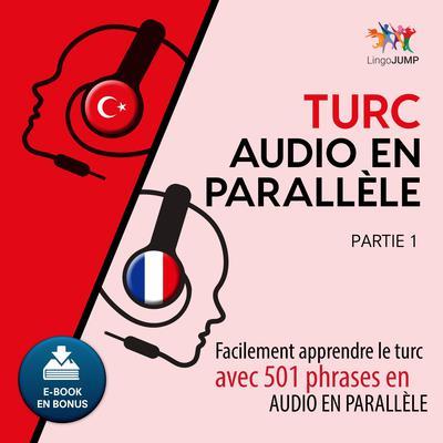 Turc audio en parallle - Facilement apprendre le turcavec 501 phrases en audio en parallle - Partie 1 Audiobook, by Lingo Jump