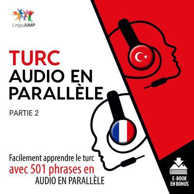 Turc audio en parallle - Facilement apprendre le turcavec 501 phrases en audio en parallle - Partie 2 Audiobook, by Lingo Jump