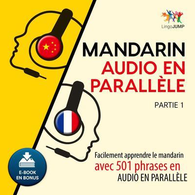 Mandarin audio en parallle - Facilement apprendre le mandarinavec 501 phrases en audio en parallle - Partie 1 Audiobook, by Lingo Jump