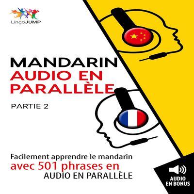 Mandarin audio en parallle - Facilement apprendre le mandarinavec 501 phrases en audio en parallle - Partie 2 Audiobook, by Lingo Jump