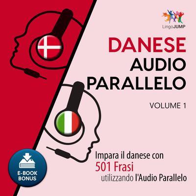 Audio Parallelo Danese - Impara il danese con 501 Frasi utilizzando lAudio Parallelo - Volume 1 Audiobook, by Lingo Jump
