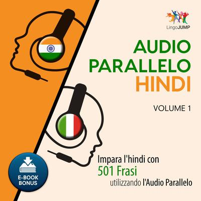 Audio Parallelo Hindi - Impara lhindi con 501 Frasi utilizzando lAudio Parallelo - Volume 1 Audiobook, by Lingo Jump