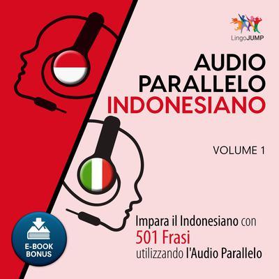 Audio Parallelo Indonesiano - Impara lindonesiano con 501 Frasi utilizzando lAudio Parallelo - Volume 1 Audiobook, by Lingo Jump