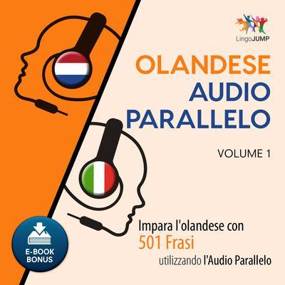 Audio Parallelo Olandese - Impara lolandese con 501 Frasi utilizzando lAudio Parallelo - Volume 1 Audiobook, by Lingo Jump