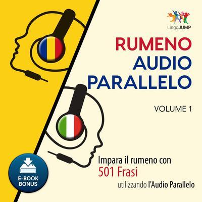 Audio Parallelo Rumeno - Impara il rumeno con 501 Frasi utilizzando lAudio Parallelo - Volume 1 Audiobook, by Lingo Jump