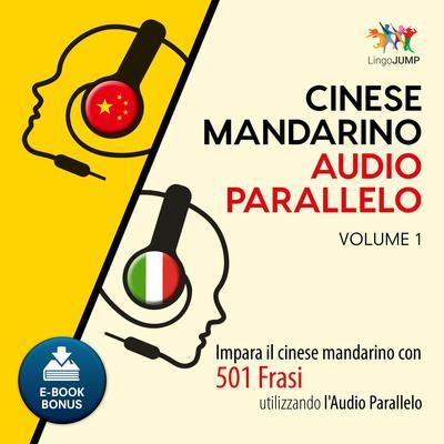 Audio Parallelo Cinese Mandarino - Impara il cinese mandarino con 501 Frasi utilizzando lAudio Parallelo - Volume 1 Audiobook, by Lingo Jump
