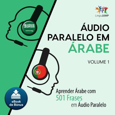 Audio Paralelo em rabe - Aprender rabe com 501 Frases em udio Paralelo - Volume 1 Audiobook, by Lingo Jump