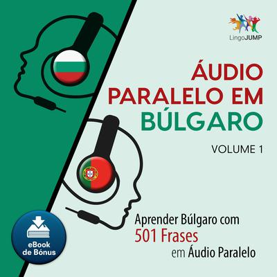 Audio Paralelo em Blgaro - Aprender Blgaro com 501 Frases em udio Paralelo - Volume 1 Audiobook, by Lingo Jump