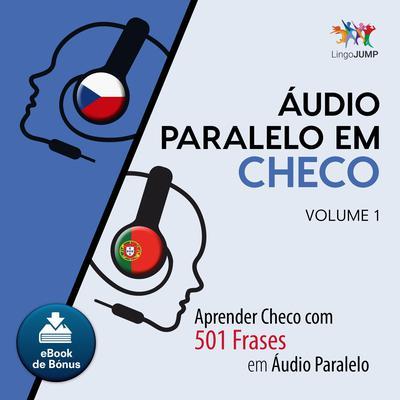 Audio Paralelo em Checo - Aprender Checo com 501 Frases em udio Paralelo - Volume 1 Audiobook, by Lingo Jump