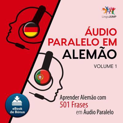 Audio Paralelo em Alemo - Aprender Alemo com 501 Frases em udio Paralelo - Volume 1 Audiobook, by Lingo Jump