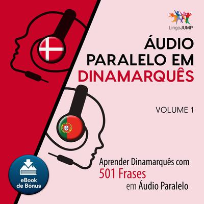 Audio Paralelo em Dinamarqus - Aprender Dinamarqus com 501 Frases em udio Paralelo - Volume 1 Audiobook, by Lingo Jump