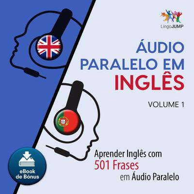 Audio Paralelo em Ingls - Aprender Ingls com 501 Frases em udio Paralelo - Volume 1 Audiobook, by Lingo Jump