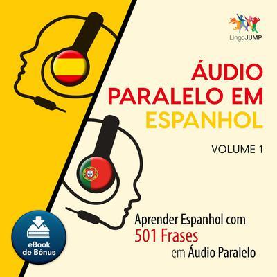 Audio Paralelo em Espanhol - Aprender Espanhol com 501 Frases em udio Paralelo - Volume 1 Audiobook, by Lingo Jump