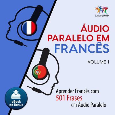 Audio Paralelo em Francs - Aprender Francs com 501 Frases em udio Paralelo - Volume 1 Audiobook, by Lingo Jump