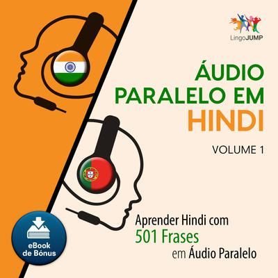 Audio Paralelo em Hindi - Aprender Hindi com 501 Frases em udio Paralelo - Volume 1 Audiobook, by Lingo Jump