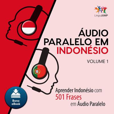 Audio Paralelo em Indonsio - Aprender Indonsio com 501 Frases em udio Paralelo - Volume 1 Audiobook, by Lingo Jump