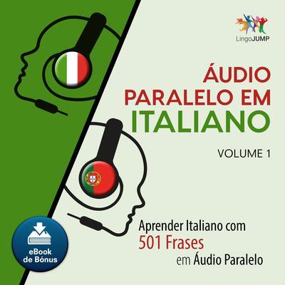 Audio Paralelo em Italiano - Aprender Italiano com 501 Frases em udio Paralelo - Volume 1 Audiobook, by Lingo Jump