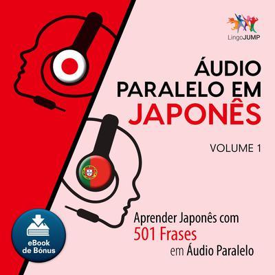 Audio Paralelo em Japons - Aprender Japons com 501 Frases em udio Paralelo - Volume 1 Audiobook, by Lingo Jump