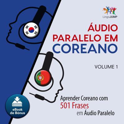 Audio Paralelo em Coreano - Aprender Coreano com 501 Frases em udio Paralelo - Volume 1 Audiobook, by Lingo Jump