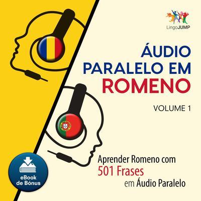 Audio Paralelo em Romeno - Aprender Romeno com 501 Frases em udio Paralelo - Volume 1 Audiobook, by Lingo Jump