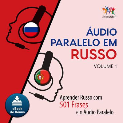 Audio Paralelo em Russo - Aprender Russo com 501 Frases em udio Paralelo - Volume 1 Audiobook, by Lingo Jump