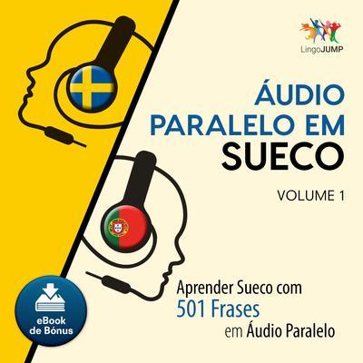 Audio Paralelo em Sueco - Aprender Sueco com 501 Frases em udio Paralelo - Volume 1 Audiobook, by Lingo Jump