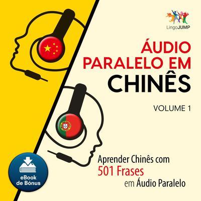 Audio Paralelo em Chins - Aprender Chins com 501 Frases em udio Paralelo - Volume 1 Audiobook, by Lingo Jump