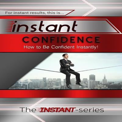 Instant Confidence Audiobook, by The INSTANT-Series