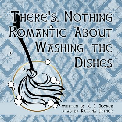 Theres Nothing Romantic About Washing the Dishes Audiobook, by K. J. Joyner