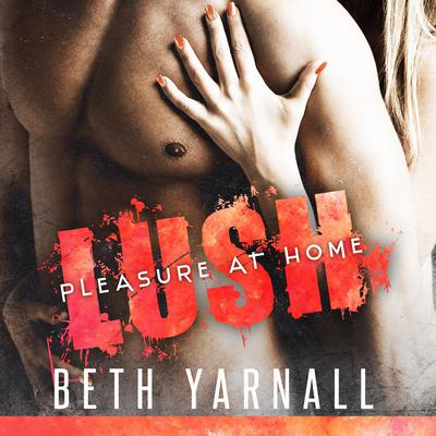 Lush: His To Protect Audiobook, by Beth Yarnall