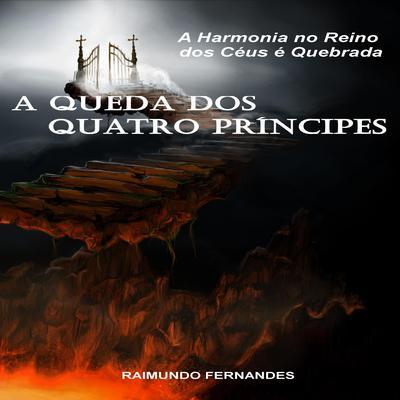 A Queda dos Quatro Prncipes: A Harmonia no Reino dos Cus  Quebrada Audiobook, by Raimundo Fernandes