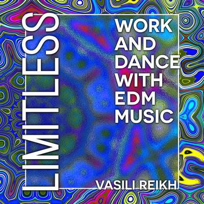 Limitless: Work and Dance with EDM Music Audiobook, by Vasili Reikh