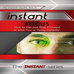 Instant Focus Audiobook, by The INSTANT-Series