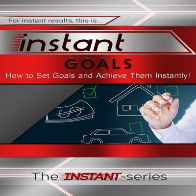 Instant Goals Audiobook, by The INSTANT-Series