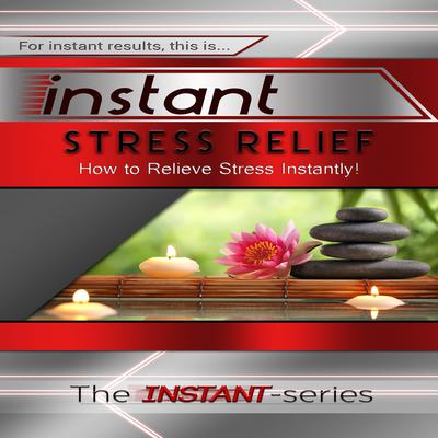 Instant Stress Relief Audiobook, by The INSTANT-Series