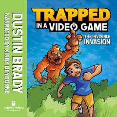 Trapped in a Video Game: The Invisible Invasion Audiobook, by Dustin Brady