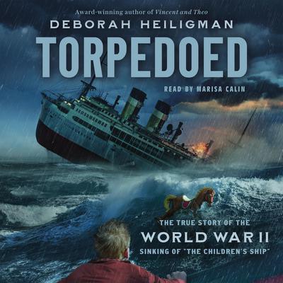 Torpedoed: The True Story of the World War II Sinking of The Childrens Ship Audiobook, by Deborah Heiligman