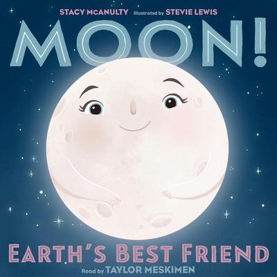 Moon! Earths Best Friend Audiobook, by Stacy McAnulty