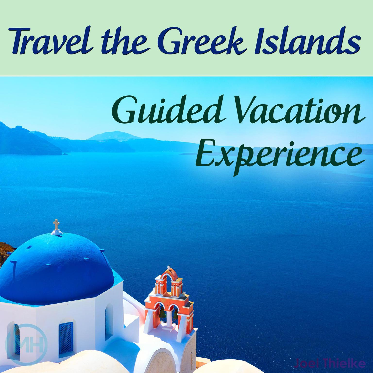 Travel the Greek Islands - Guided Vacation Experience Audiobook, by Joel Thielke