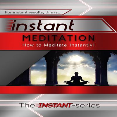 Instant Meditation Audiobook, by The INSTANT-Series