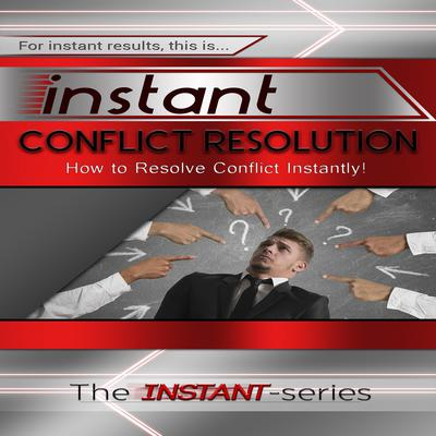 Instant Conflict Resolution Audiobook, by The INSTANT-Series